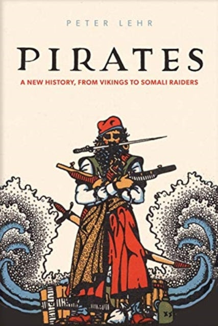 Pirates : A New History, from Vikings to Somali Raiders-9780300180749