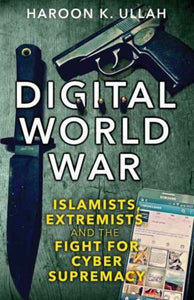 Digital World War : Islamists, Extremists, and the Fight for Cyber Supremacy-9780300231106