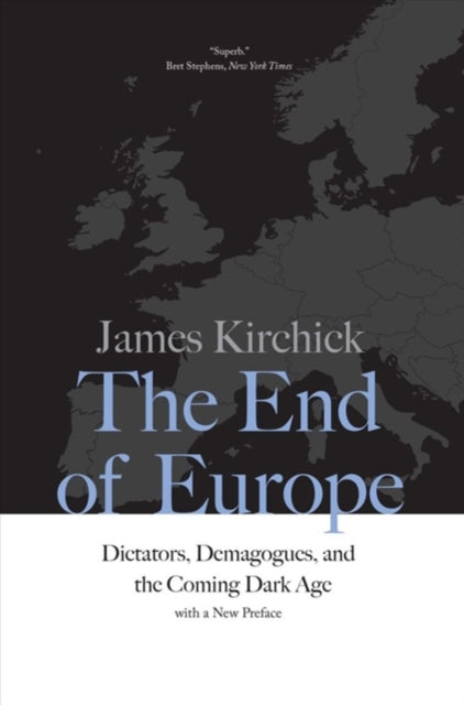 The End of Europe : Dictators, Demagogues, and the Coming Dark Age-9780300234510