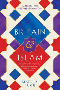 Britain and Islam : A History from 622 to the Present Day-9780300234947
