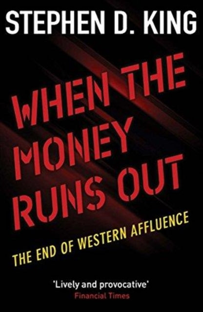 When the Money Runs Out : The End of Western Affluence-9780300236934