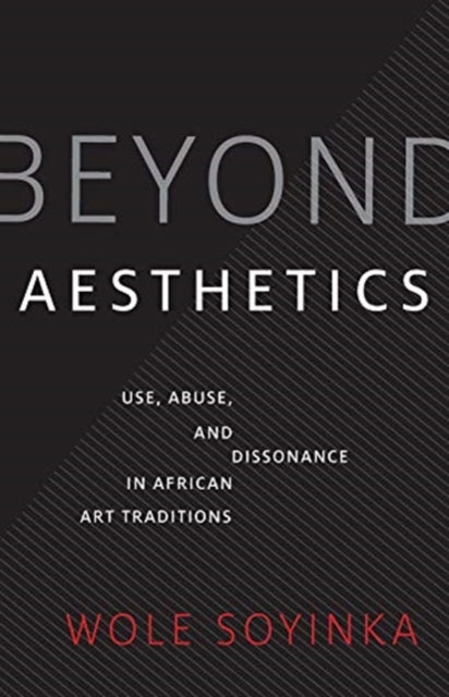 Beyond Aesthetics : Use, Abuse, and Dissonance in African Art Traditions-9780300247626