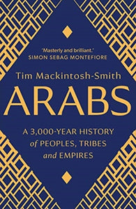 Arabs : A 3,000-Year History of Peoples, Tribes and Empires-9780300251630