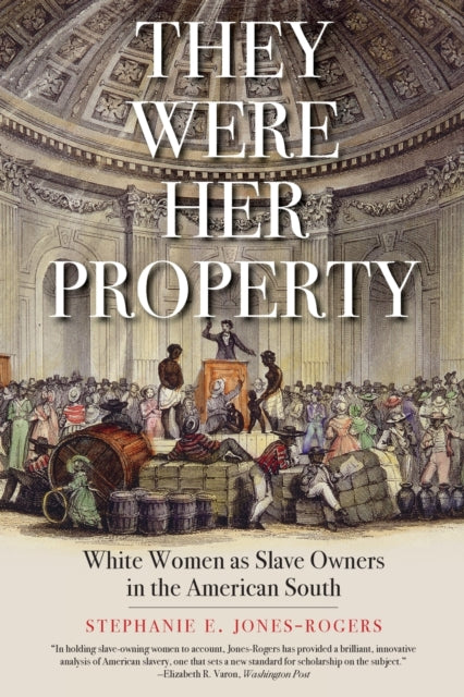 They Were Her Property : White Women as Slave Owners in the American South-9780300251838