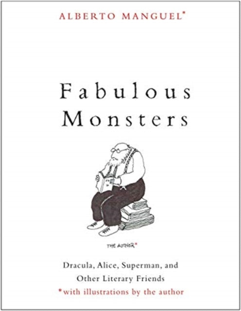Fabulous Monsters : Dracula, Alice, Superman, and Other Literary Friends-9780300255355