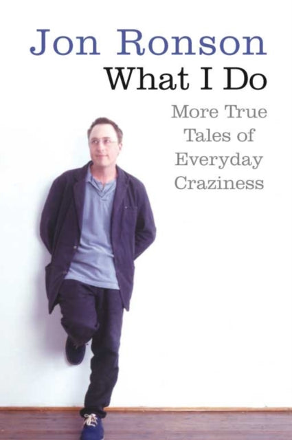 What I Do : More True Tales of Everyday Craziness-9780330453738