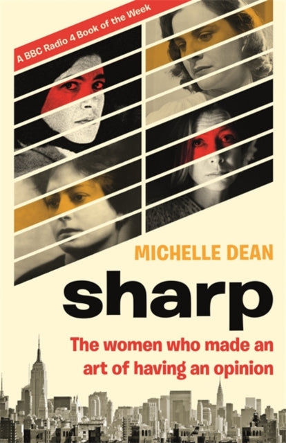 Sharp : The Women Who Made an Art of Having an Opinion-9780349005423