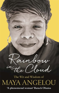 Rainbow in the Cloud : The Wit and Wisdom of Maya Angelou-9780349006147