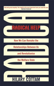 Radical Help : How we can remake the relationships between us and revolutionise the welfare state-9780349009094