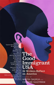 The Good Immigrant USA : 26 Writers on America, Immigration and Home-9780349700380
