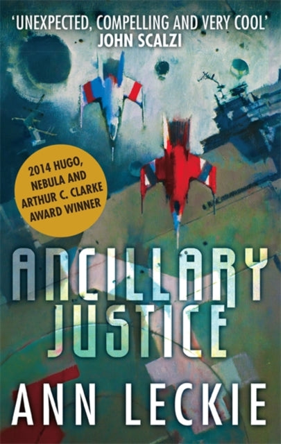 Ancillary Justice : THE HUGO, NEBULA AND ARTHUR C. CLARKE AWARD WINNER-9780356502403