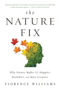 The Nature Fix : Why Nature Makes Us Happier, Healthier, and More Creative-9780393355574