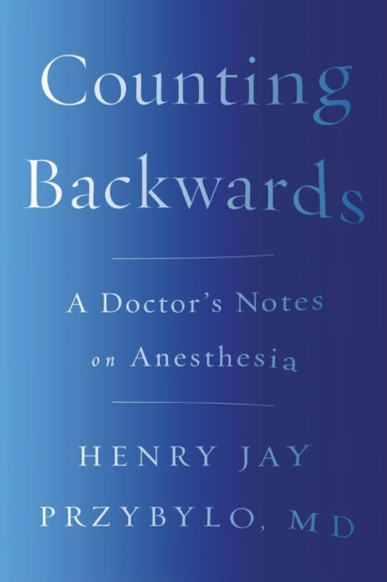 Counting Backwards : A Doctor's Notes on Anesthesia-9780393356427