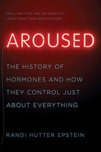 Aroused : The History of Hormones and How They Control Just About Everything-9780393357080