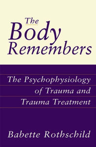The Body Remembers : The Psychophysiology of Trauma and Trauma Treatment-9780393703276