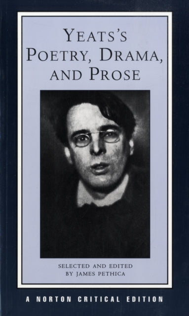 Yeats's Poetry, Drama, and Prose : 0-9780393974973