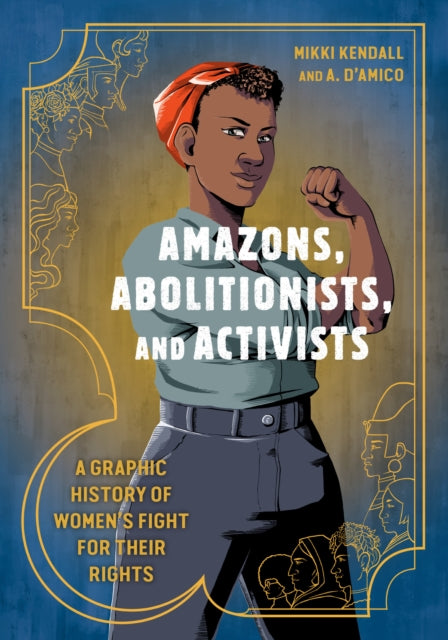 Amazons, Abolitionists, and Activists : A Graphic History of Women's Fight for Their Rights-9780399581793