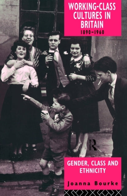 Working Class Cultures in Britain, 1890-1960 : Gender, Class and Ethnicity-9780415098984