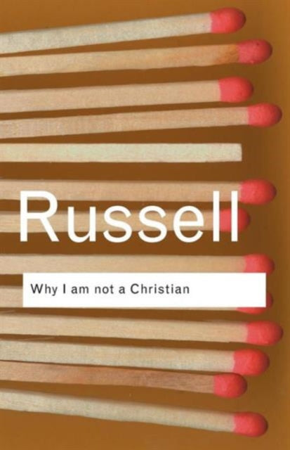Why I am not a Christian : and Other Essays on Religion and Related Subjects-9780415325103