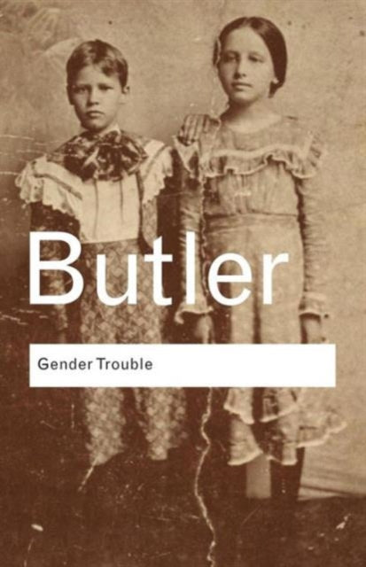 Gender Trouble : Feminism and the Subversion of Identity-9780415389556