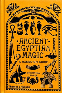 Ancient Egyptian Magic : A Hands-on Guide-9780500052129