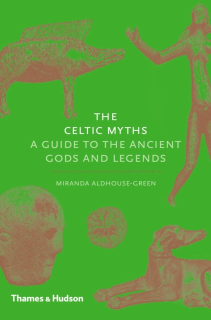 The Celtic Myths : A Guide to the Ancient Gods and Legends-9780500252093