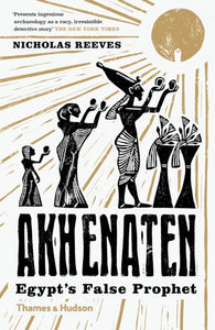 Akhenaten : Egypt's False Prophet-9780500294697