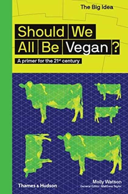 Should We All Be Vegan? : A primer for the 21st century-9780500295038