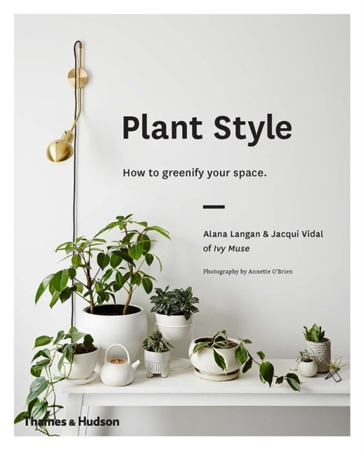 Plant Style : How to greenify your space-9780500501030