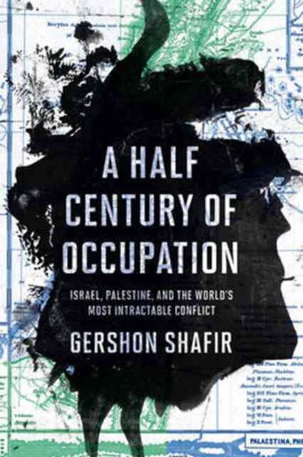 A Half Century of Occupation : Israel, Palestine, and the World's Most Intractable Conflict-9780520293502