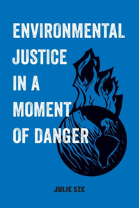 Environmental Justice in a Moment of Danger : 11-9780520300743