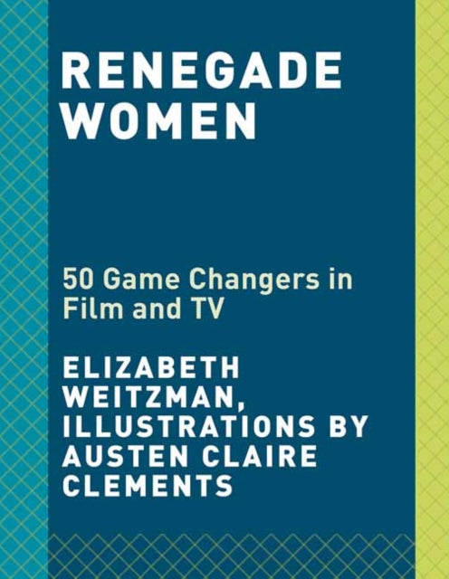Renegade Women : 50 Trailblazers in Film and TV-9780525574545