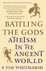 Battling the Gods : Atheism in the Ancient World-9780571279319