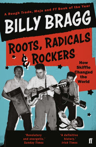 Roots, Radicals and Rockers : How Skiffle Changed the World-9780571327751
