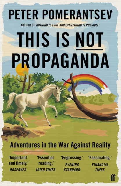 This Is Not Propaganda : Adventures in the War Against Reality-9780571338641