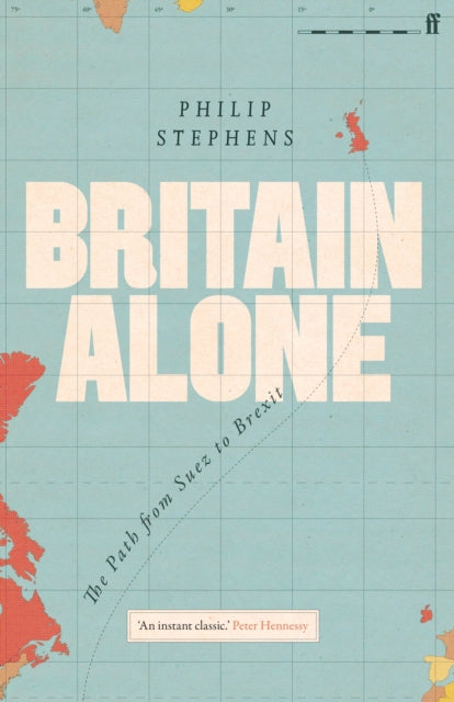 Britain Alone : The Path from Suez to Brexit-9780571341771