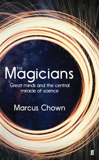 The Magicians : Great Minds and the Central Miracle of Science-9780571346387