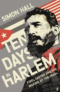 Ten Days in Harlem : Fidel Castro and the Making of the 1960s-9780571353064