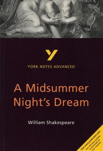 A Midsummer Night's Dream: York Notes Advanced-9780582424487