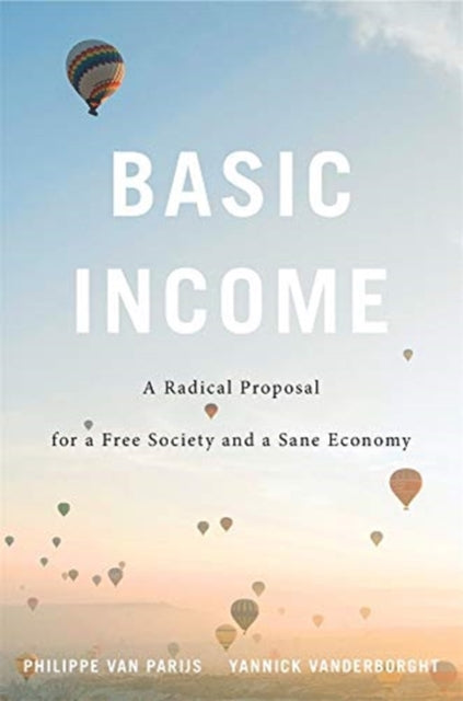 Basic Income : A Radical Proposal for a Free Society and a Sane Economy-9780674237469