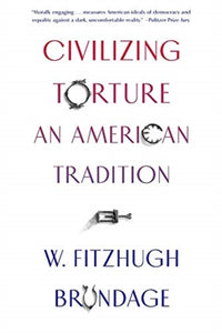 Civilizing Torture : An American Tradition-9780674244702