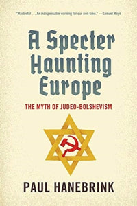 A Specter Haunting Europe : The Myth of Judeo-Bolshevism-9780674244764