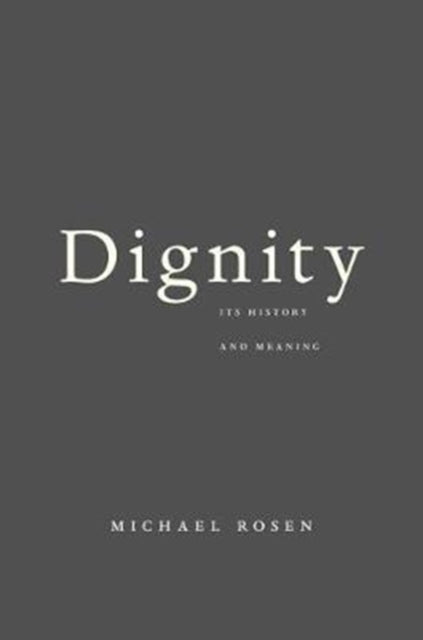 Dignity : Its History and Meaning-9780674984059