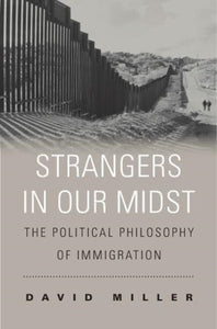 Strangers in Our Midst : The Political Philosophy of Immigration-9780674986787