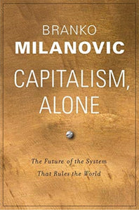 Capitalism, Alone : The Future of the System That Rules the World-9780674987593