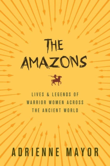 The Amazons : Lives and Legends of Warrior Women across the Ancient World-9780691170275