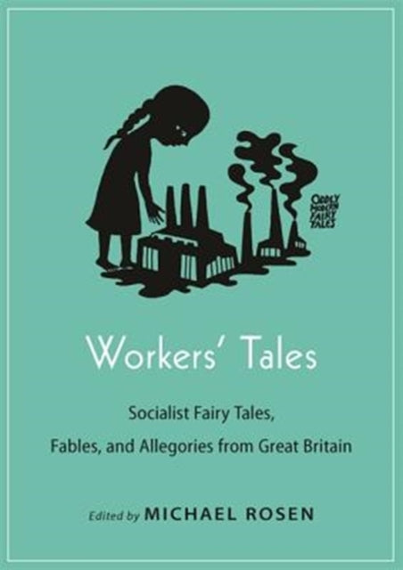 Workers' Tales : Socialist Fairy Tales, Fables, and Allegories from Great Britain-9780691175348
