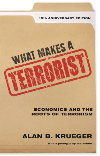 What Makes a Terrorist : Economics and the Roots of Terrorism - 10th Anniversary Edition-9780691196077