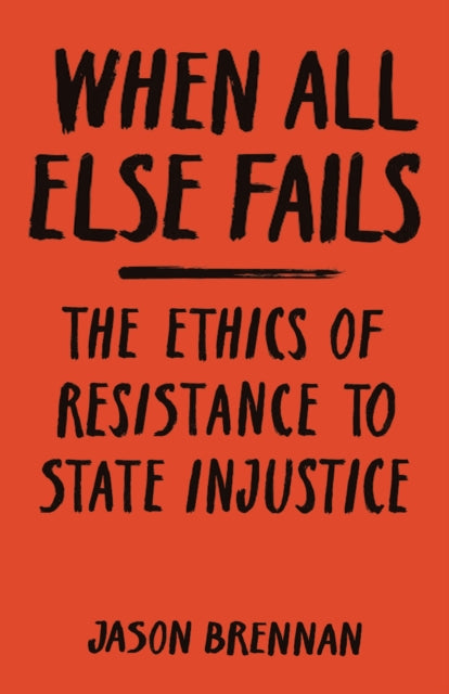 When All Else Fails : The Ethics of Resistance to State Injustice-9780691211503