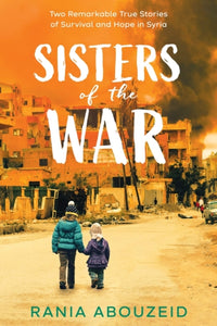 Sisters of the War: Two Remarkable True Stories of Survival and Hope in Syria-9780702303807